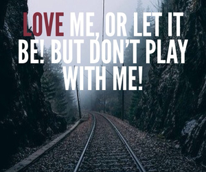 love me, don't hurt me, and but don't play with me image