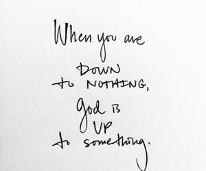 life, quote, and down to nothing image
