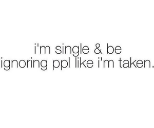 Image of: Sayings Single Taken And Ignore Image We Heart It 44 Images About Single Happy u003c3 On We Heart It See More About