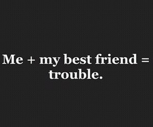 best friends and trouble image