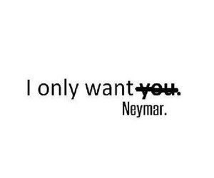 neymar, want, and JR image