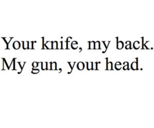 my gun, your knife, and my back. image