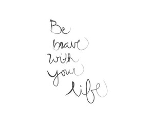 brave, life, and quote image