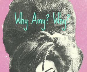 Amy Winehouse, amy, and why image