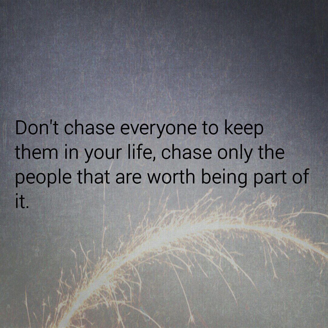 Dont Chase Everyone To Keep Them In Your Life Chase Only The
