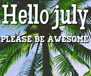 hello, july, and palmtrees image