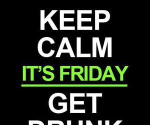 friday, keep calm, and drunk image