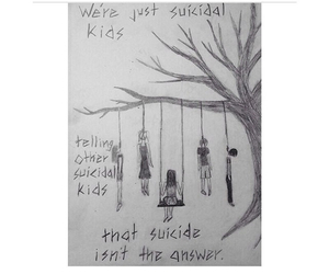 suicidal, suicide isn't the answer, and suicide image