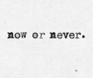 never, life, and now image
