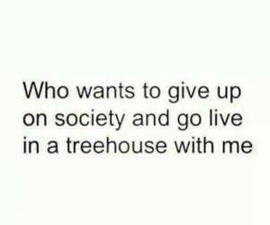 society, treehouse, and quote image