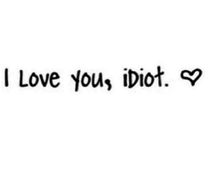 love, idiot, and you image