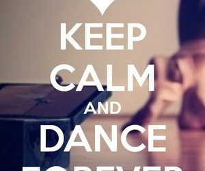 dance, keep calm, and forever image