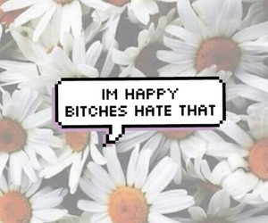 bitch, flowers, and happy image