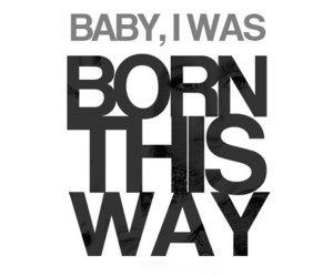 Lady gaga, quote, and born this way image