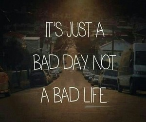 life, quotes, and bad image
