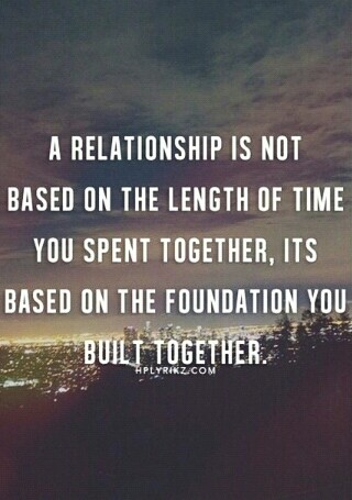 A Relationship Is Not Based On The Length Of Time You Spent Together
