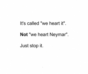 neymar, stop, and we heart it image