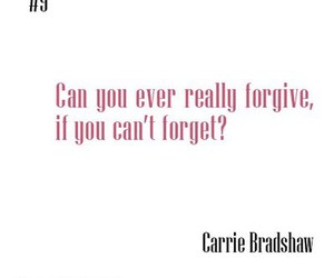quote, Carrie Bradshaw, and forgive image