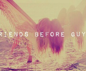 Friends before guys :3 shared by Lucía on We Heart It