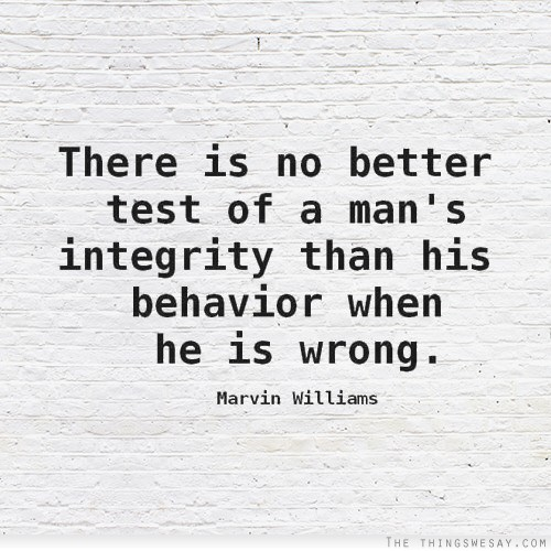 There Is No Better Test Of A Man S Integrity Than His Behavior When