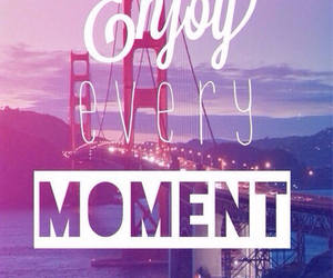 enjoy, moment, and life image