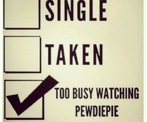 pewdiepie, to busy, and watching pewdiepie image