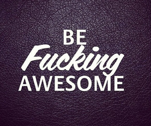 beyoutiful, be fucking awesome, and be you! image