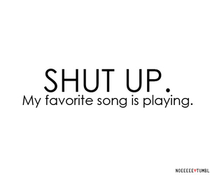 song, music, and shut up image