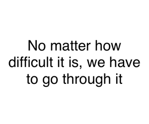 difficult, move on, and it is image