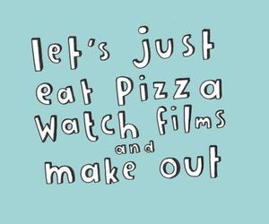 pizza, quotes, and make out image