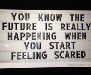 future, quote, and scared image