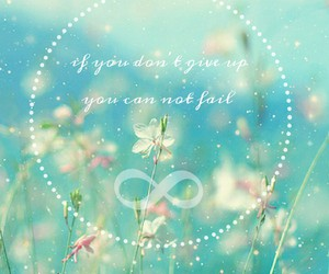 belive, don't give up, and flowers image