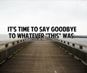 say goodbye, better things coming, and whatever it was image