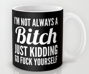 bitch, cup, and funny image