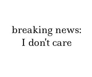 quotes, news, and i don't care image