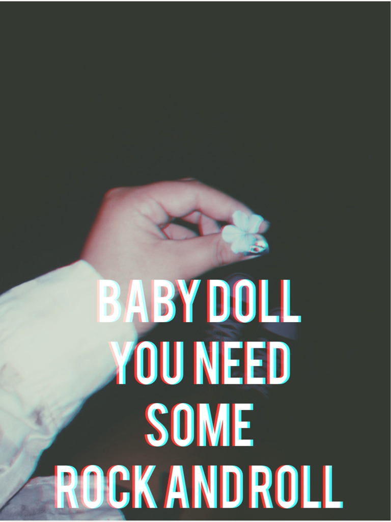 Baby Doll You Need Some Rock And Roll On We Heart It