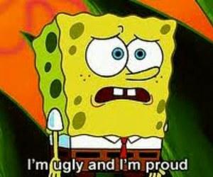 spongebob, ugly, and proud image