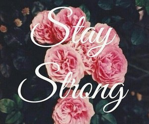 strong, flowers, and stay image