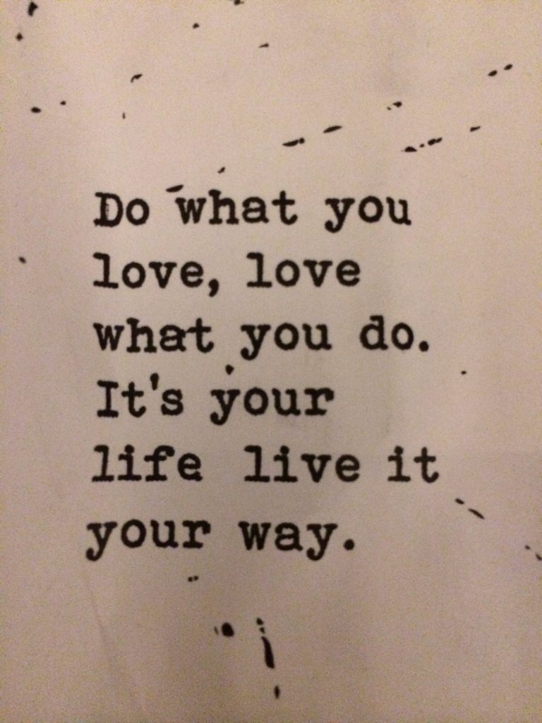 """Do What You Love Love What You Do Quote Do What You Love Love What You Doit's Your Life Live It Your Way"""""""