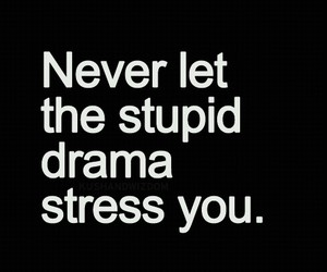 drama, stress, and qoutes image