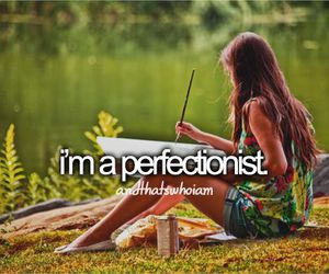 and that's who i am and perfectionist image