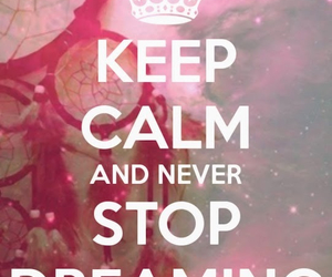 Dream, keep calm, and never image