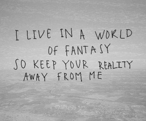 fantasy, reality, and quotes image
