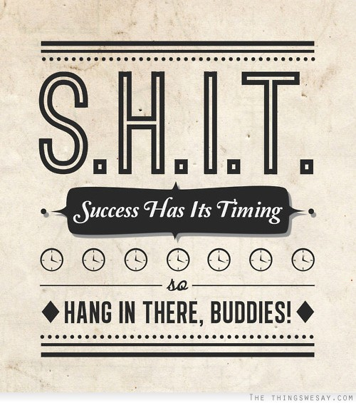 Success Has Its Timing So Hang In There On We Heart It New Hang In There Quotes