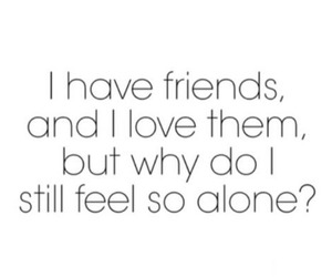alone, friends, and quote image