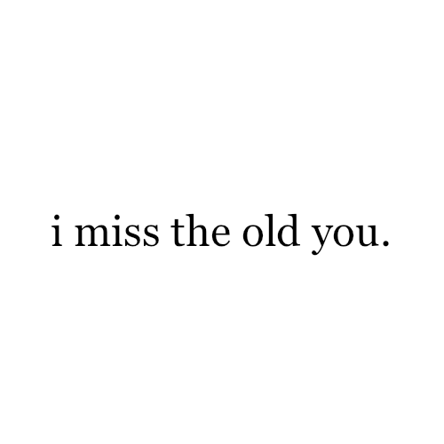The Old You The One I Loved Via Tumblr On We Heart It