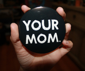 your mom and button image