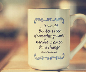 alice in wonderland, mug, and quote image