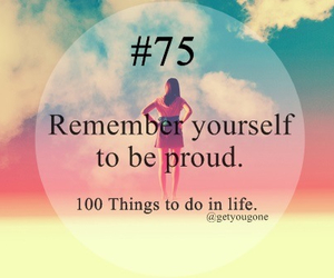 100 things to do in life, 75, and proud image