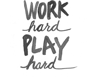 work, hard, and play image